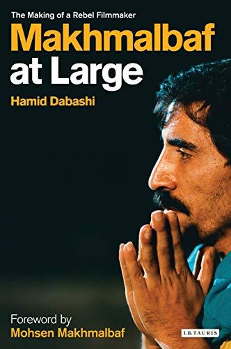 9781845115326: Mohsen Makhmalbaf at Large: The Making of a Rebel Filmmaker