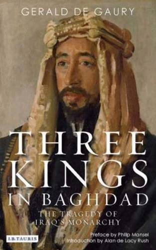 9781845115357: Three Kings in Baghdad: The Tragedy of Iraq's Monarchy