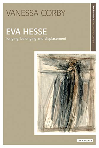 9781845115432: Eva Hesse: Longing, Belonging and Displacement (New Encounters: Arts, Cultures, Concepts)