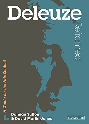 Deleuze Reframed: Interpreting Key Thinkers for the Arts (Contemporary Thinkers Reframed): Damian ...