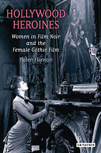 9781845115616: Hollywood Heroines: Women in Film Noir and the Female Gothic Film