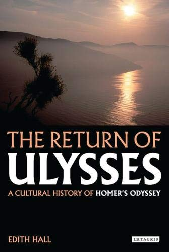 The Return of Ulysses: A Cultural History of Homer's Odyssey (1845115759) by Edith Hall