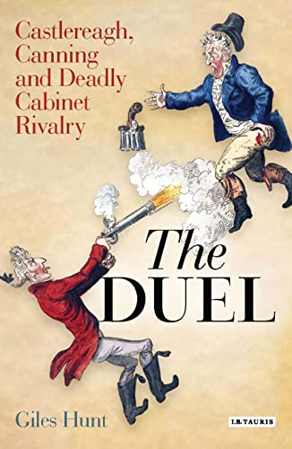 9781845115937: The Duel: Castlereagh, Canning and Deadly Cabinet Rivalry