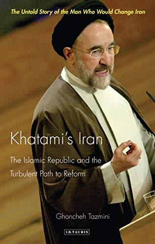 9781845115944: Khatami's Iran: The Islamic Republic and the Turbulent Path to Reform (International Library of Iranian Studies)
