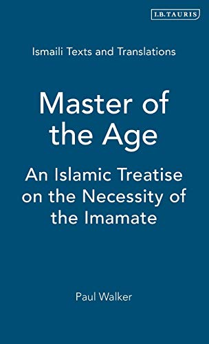 Master of the Age: An Islamic Treatise on the Necessity of the Imamate (Hardback): Paul Walker