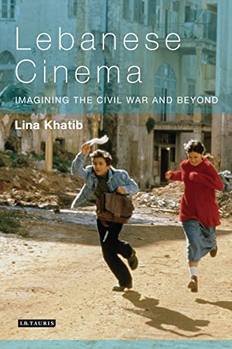 Lebanese Cinema: Imagining the Civil War and Beyond (Tauris World Cinema): Khatib, Lina