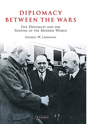 Diplomacy Between the Wars: Five Diplomats and the Shaping of the Modern World (Hardback): George W...