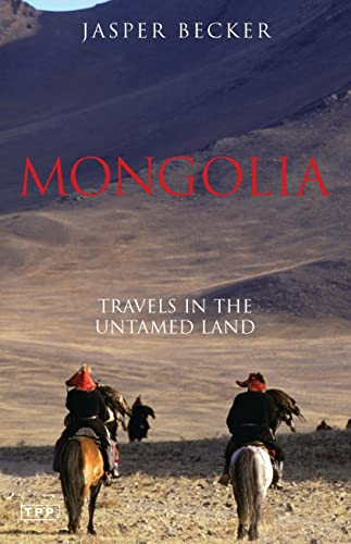 MONGOLIA; TRAVELS IN THE UNTAMED LAND