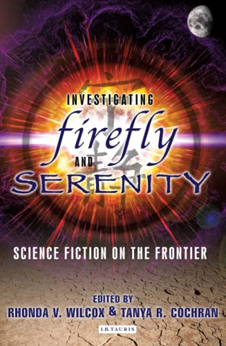 9781845116545: Investigating Firefly and Serenity: Science Fiction on the Frontier (Investigating Cult TV)