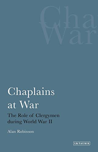 Chaplains at War: The Role of Clergymen During World War II (Hardback): Alan Robinson