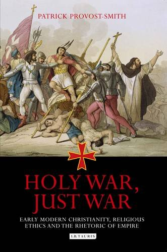 9781845116767: Holy War, Just War: Early Modern Christianity, Religious Ethics and the Rhetoric of Empire