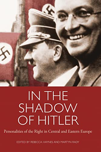 9781845116972: In the Shadow of Hitler: Personalities of the Right in Central and Eastern Europe (International Library of Twentieth Century History)