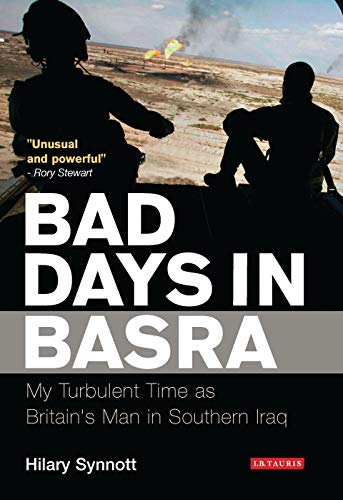 Bad Days In Basra: My Turbulent Time As Britain'S Man In Southern Iraq: My Time As Britain'...