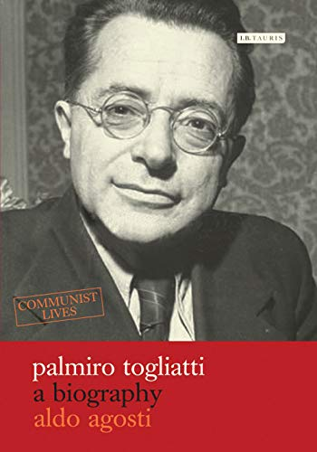Palmiro Togliatti: A Biography (Communist Lives): Agosti, Aldo
