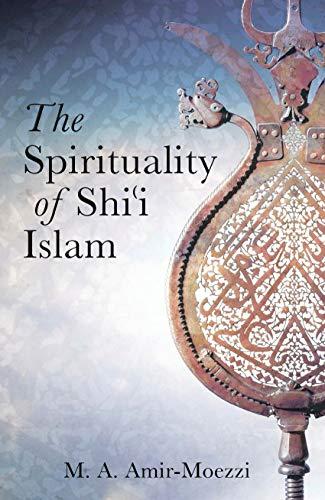 The Spirituality of Shii Islam: Beliefs and: Mohammad Ali Amir-Moezzi