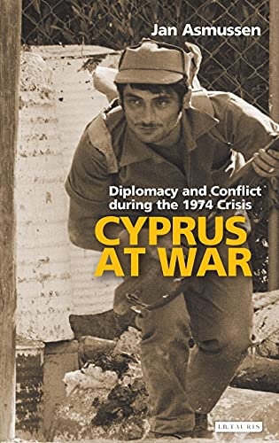 9781845117429: Cyprus at War: Diplomacy and Conflict During the 1974 Crisis (Library of International Relations)