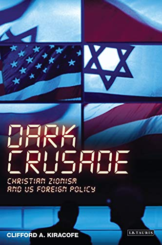 9781845117542: Dark Crusade: Christian Zionism and US Foreign Policy (International Library of Political Studies)