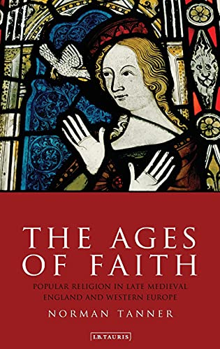 The Ages of Faith: Popular Religion in Late Medieval England and Western Europe (Hardback): Norman ...