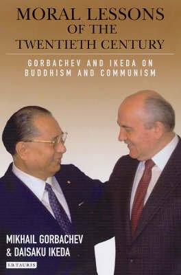 9781845117733: Moral Lessons of the Twentieth Century: Gorbachev and Ikeda on Buddhism and Communism (Echoes and Reflections Series)
