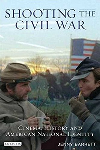 Shooting the Civil War: Cinema, History and American National Identity (Cinema and Society): ...