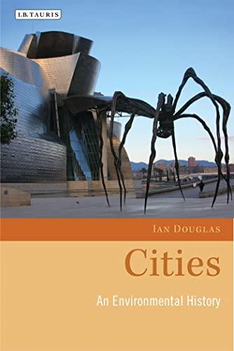 Cities: An Environmental History (Environmental History and Global Change): Ian Douglas