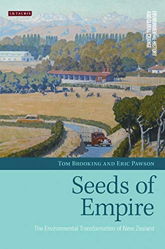 Seeds of Empire: The Environmental Transformation of New Zealand (Environmental History and Global ...