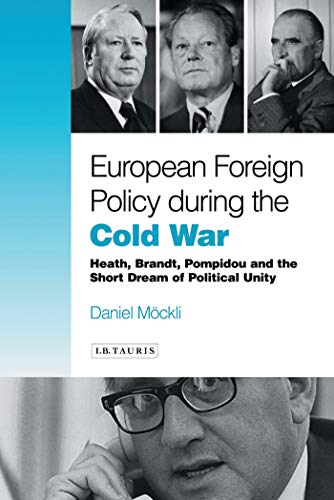 9781845118068: European Foreign Policy During the Cold War: Heath, Brandt, Pompidou and the Dream of Political Unity