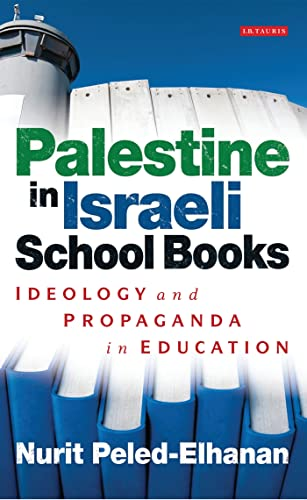 9781845118136: Palestine in Israeli School Books: Ideology and Propaganda in Education (Library of Modern Middle East Studies)