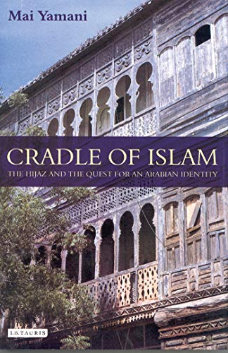 9781845118242: Cradle of Islam: The Hijaz and the Quest for Identity in Saudi Arabia
