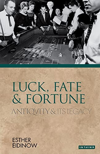 Luck, Fate and Fortune (Ancients & Moderns): Eidinow, Esther