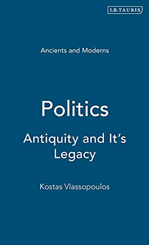 Politics: Antiquity and Its Legacy (Hardback): Kostas Vlassopoulos