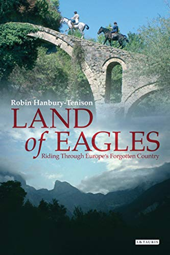 Land of Eagles. Riding Through Europe's Forgotten Country: Hanbury-Tenison, Robin