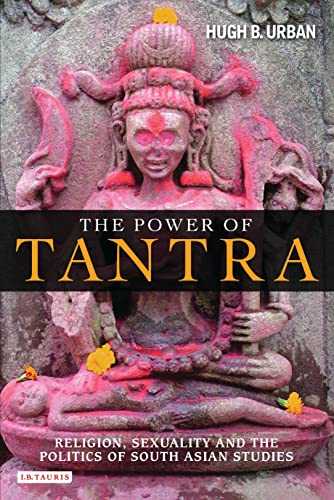 9781845118730: The Power of Tantra: Religion, Sexuality and the Politics of South Asian Studies (Library of Modern Religion)