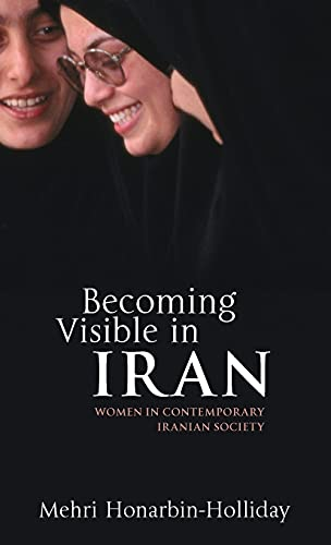 Becoming Visible in Iran: Women in Contemporary Iranian Society (Hardback): Mehri Honarbin-Holliday