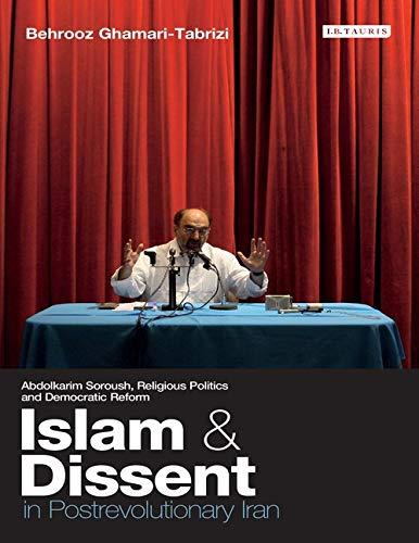 Islam and Dissent in Postrevolutionary Iran: Abdolkarim Soroush, Religious Politics and Democratic ...