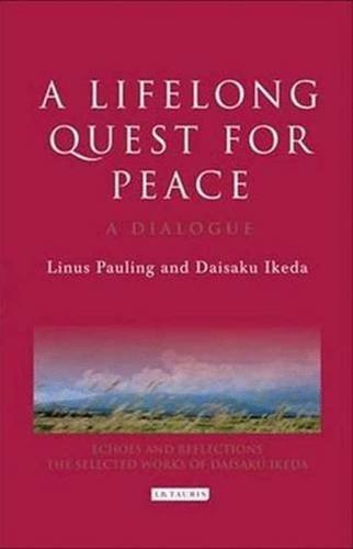 9781845118891: A Lifelong Quest for Peace: A Dialogue (Echoes and Reflections: The Selected Works of Daisaku Ikeda)