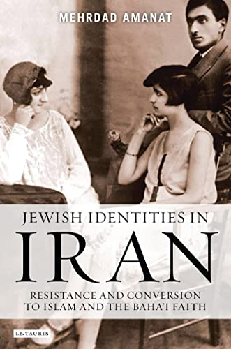 9781845118914: Jewish Identities in Iran: Resistance and Conversion to Islam and the Baha'i Faith: Jewish Conversions to Islam and the Baha'i Faith in Iran (Library of Modern Religion V9)
