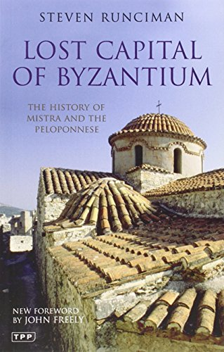 9781845118952: Lost Capital of Byzantium: The History of Mistra and the Peloponnese