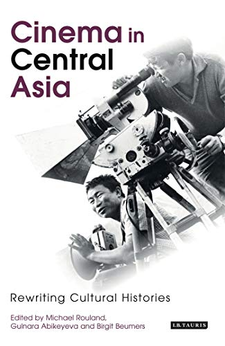 9781845119010: Cinema in Central Asia: Rewriting Cultural Histories (Kino: the Russian and Soviet Cinema)