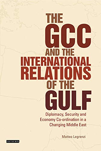 9781845119218: The GCC and the International Relations of the Gulf: Diplomacy, Security and Economic Coordination in a Changing Middle East (Library of International Relations)