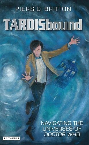 Tardisbound: Navigating the Universes of Doctor Who: Britton, Piers D.