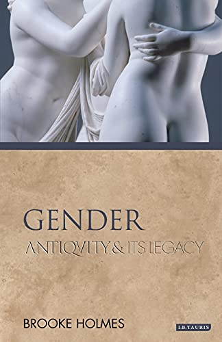 Gender: Antiquity and Its Legacy (Ancients and Moderns): Holmes, Brooke