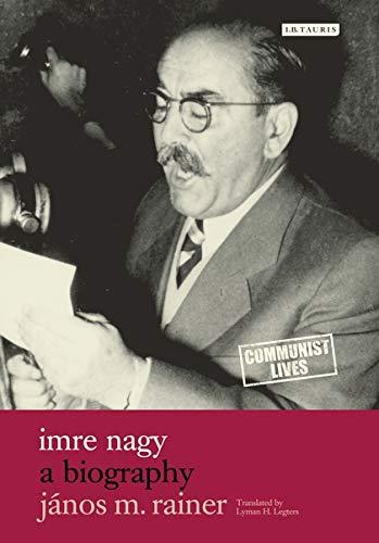 Imre Nagy: A Biography (Hardback): Janos Rainer