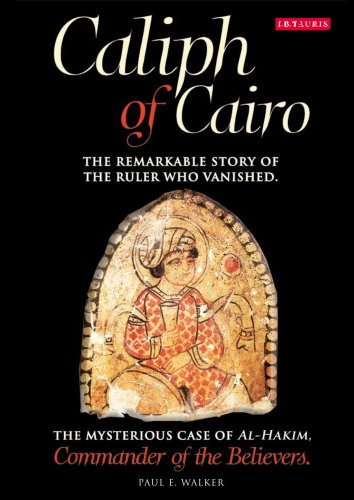 Caliph of Cairo: The Remarkable Story of the Ruler who Vanished - The Mysterious Case of Al-Hakim, Commander of the Believers (9781845119614) by Paul E. Walker