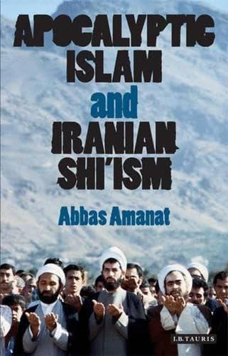 Apocalyptic Islam and Iranian Shi ism (Paperback): Abbas Amanat