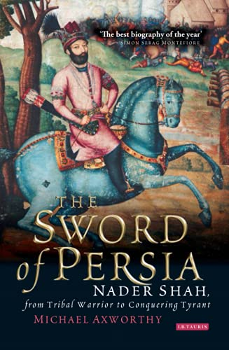 9781845119829: The Sword of Persia: Nader Shah, from Tribal Warrior to Conquering Tyrant