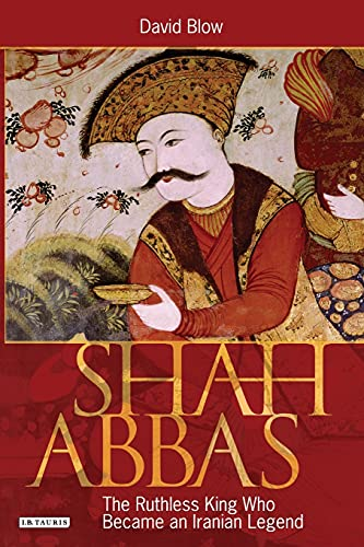 9781845119898: Shah Abbas: The Ruthless King Who Became an Iranian Legend