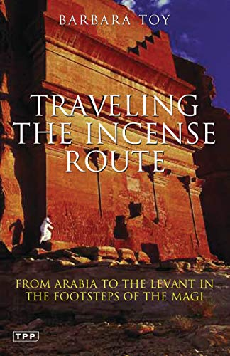 9781845119959: Traveling the Incense Route: From Arabia to the Levant in the Footsteps of the Magi (Tauris Parke Paperbacks)