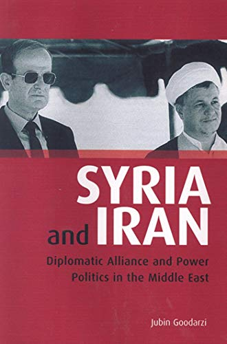 9781845119973: Syria and Iran: Diplomatic Alliance and Power Politics in the Middle East (Library of Modern Middle East Studies)