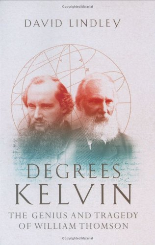 9781845130008: Degrees Kelvin: A Tale of Genius, Invention and Tragedy